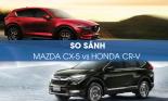 So sánh Mazda CX-5 và Honda CR-V