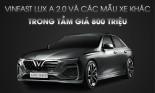 VinFast LUX A 2.0 và các mẫu xe khác trong tầm giá 800 triệu