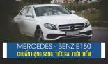 Lái thử Mercedes-Benz E180 đúng chuẩn dịch vụ hạng sang, tiếc sai thời điểm