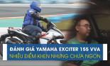 Đánh giá Yamaha Exciter 155 VVA, chưa hoàn hảo nhưng nhiều điểm khen