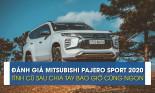 Đánh giá Mitsubishi Pajero Sport 2020: tình cũ sau chia tay bao giờ cũng ngon