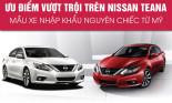 Ưu điểm vượt trội trên Nissan Teana - Mẫu xe nhập khẩu nguyên chiếc từ Mỹ