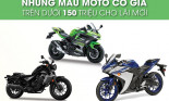 Những mẫu moto có giá trên dưới 150 triệu cho lái mới