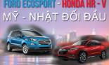 Ford EcoSport - Honda HR - V, cuộc chiến Mỹ - Nhật đối đầu