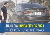 Đánh giá Honda City RS 2021, giá 599 triệu đồng, vương tầm phân khúc