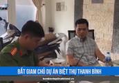 BẢN TIN CAFELAND: Bắt giam chủ dự án biệt thự Thanh Bình, khởi công dự án An Phú New City