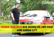 Đánh giá xe Honda Jazz 2018 - nhẹ nhàng và linh hoạt hơn Honda City
