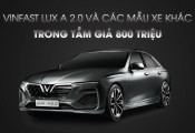 VinFast LUX A 2.0 và các mẫu xe khác trong tầm giá 800 triệu