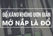 Đổ xăng không đơn giản mở nắp là đổ