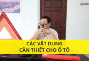 Các vật dụng hỗ trợ cần có khi gặp sự cố cho lần đầu mua xe