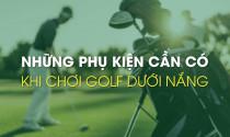 Những phụ kiện cần có khi chơi golf dưới nắng
