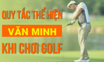 Quy tắc thể hiện văn minh khi chơi golf