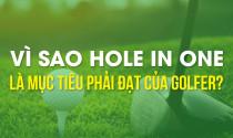 Vì sao Hole in One là một mục tiêu phải đạt của golfer?