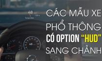 """Các mẫu xe phổ thông có option sang chảnh """"HUD"""""""