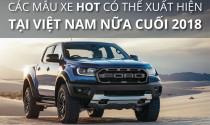 Các mẫu xe hot có thể xuất hiện tại Việt Nam nửa cuối 2018