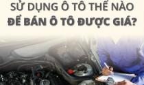Sử dụng ô tô thế nào để bán ô tô được giá