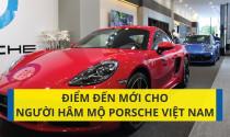 Điểm đến mới cho người hâm mộ Porsche Việt Nam