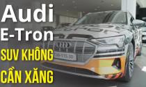 Cận cảnh Audi E-Tron: SUV không cần xăng