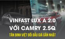 VinFast Lux A với Camry 2.5Q: tân binh Việt đối đầu già gân Nhật