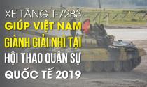 Vài nét về xe tăng T-72B3 giúp Việt Nam giành giải nhì tại Hội thao Quân sự Quốc tế 2019