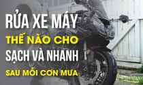 Sau mỗi cơn mưa rửa xe máy thế nào cho sạch và nhanh