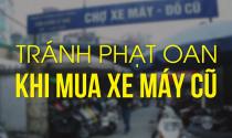 Tránh phạt oan khi mua xe máy cũ
