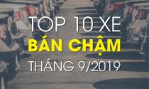 10 xe bán chậm tháng 9/2019: Người việt ngó lơ xe nhập