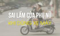 Sai lầm của phụ nữ khi dùng xe máy