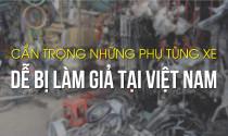 Cẩn trọng những phụ tùng xe dễ bị làm giả tại Việt Nam