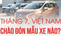 Tháng 7, Việt Nam chào đón mẫu xe nào?