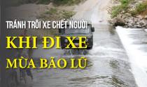 Đi xe mùa bão lũ, làm sao tránh nguy cơ nước cuốn trôi xe chết người?