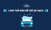 Ford chia sẻ cách vệ sinh và khử trùng ô tô trong mùa dịch