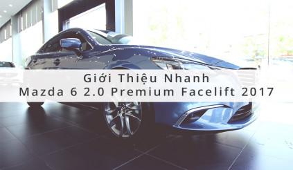 Giới thiệu nhanh chiếc Mazda 6 2.0 premium 2017