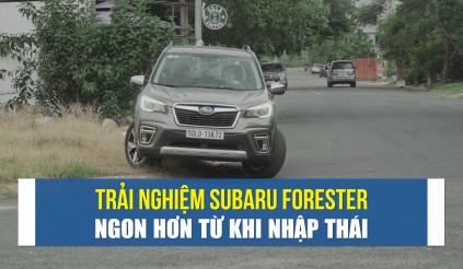Nhìn nhận Subaru Forester, dễ tiếp cận hơn từ khi nhập Thái