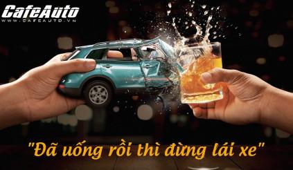 Từ 1/1/2020, người đã uống rượu, bia sẽ không được lái xe