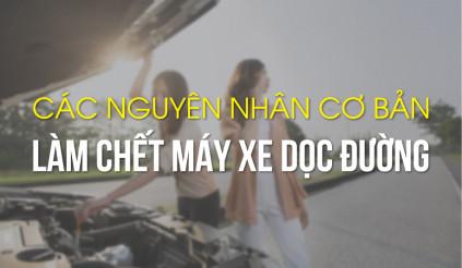 Nhớ nhanh các nguyên nhân làm chết máy xe