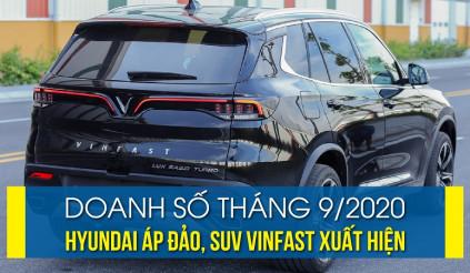 Doanh số tháng 9/2020 Hyundai áp đảo, Suv VinFast xuất hiện