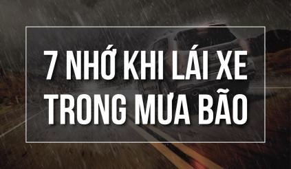 7 nhớ khi lái xe trong mưa bão